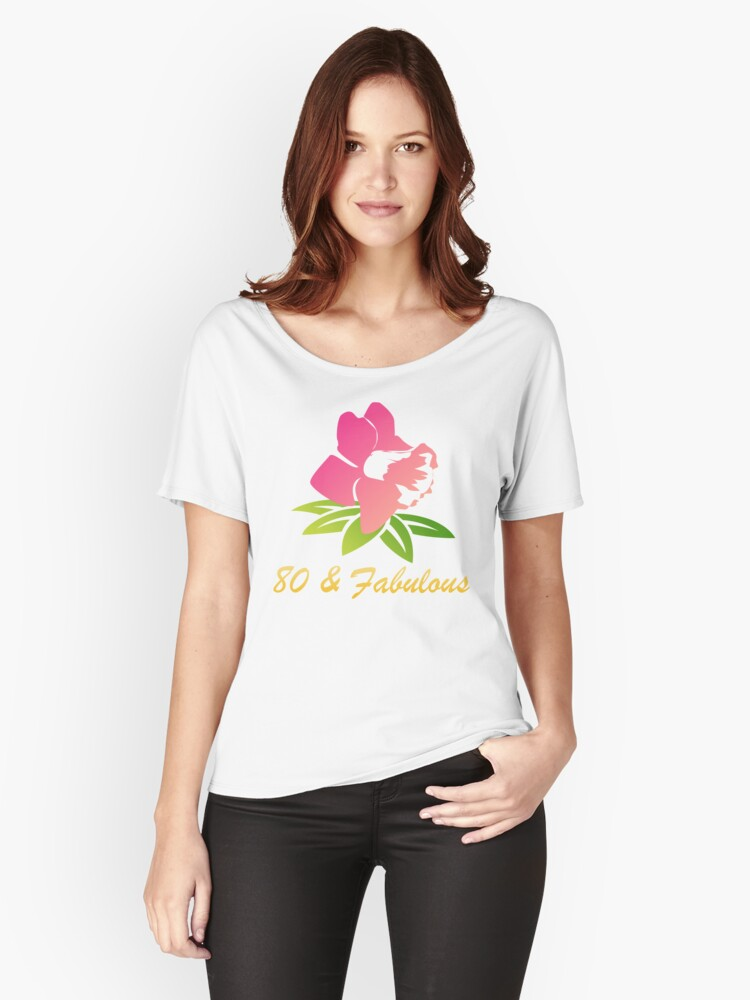 80 & Fabulous Flower Women's Relaxed Fit T-Shirt Front