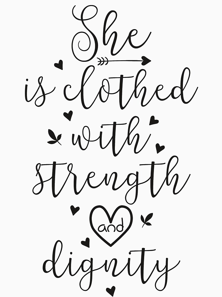 She Is Clothed With Strength And Dignity T Shirt By Walk By Faith