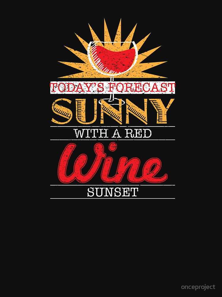 Today's Forecast Sunny With A Red Wine Sunset by onceproject