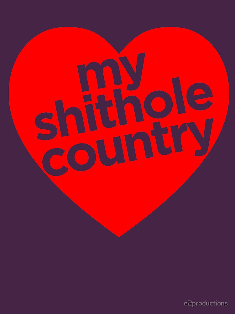 Love My Shithole Country by e2productions