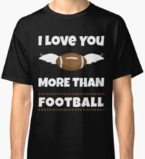 I Love You More Than Football Gifts Classic T-Shirt