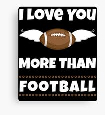 I Love You More Than Football Gifts Canvas Print