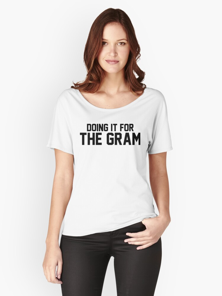 Doing It For The Gram Women's Relaxed Fit T-Shirt Front