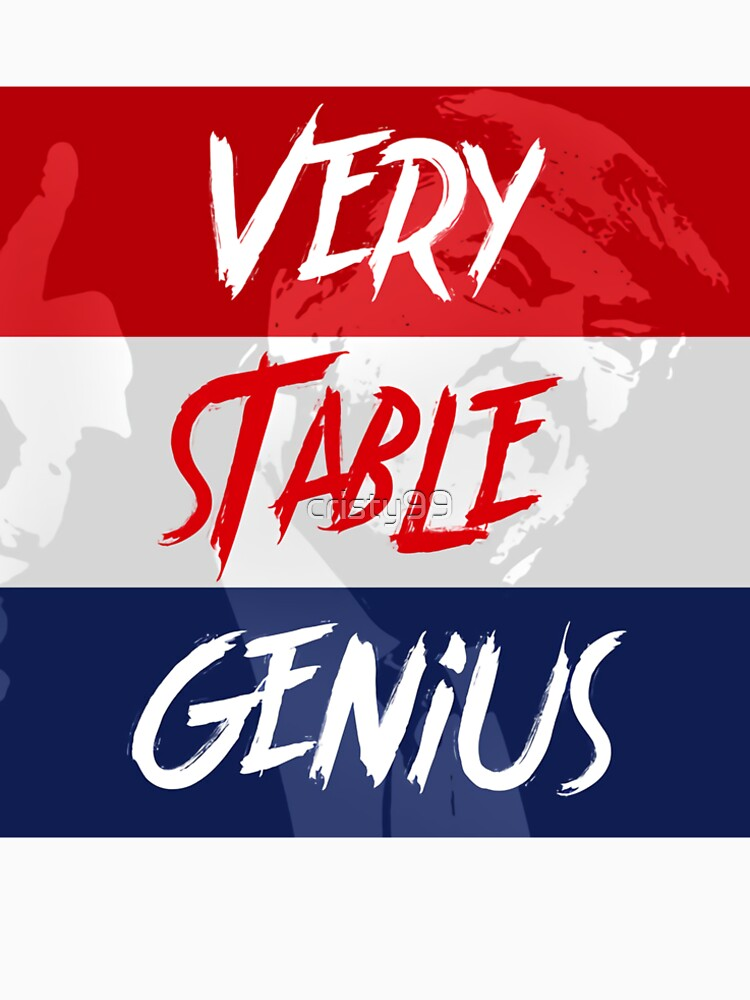 VERY stable genius t-shirt by cristy99
