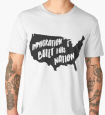 Immigration Built This Nation Pro Immigrant T-Shirt Men's Premium T-Shirt
