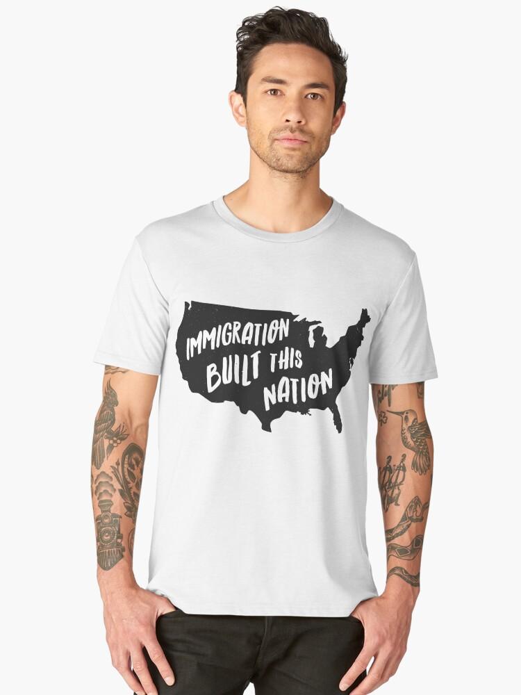 Immigration Built This Nation Pro Immigrant T-Shirt Men's Premium T-Shirt Front