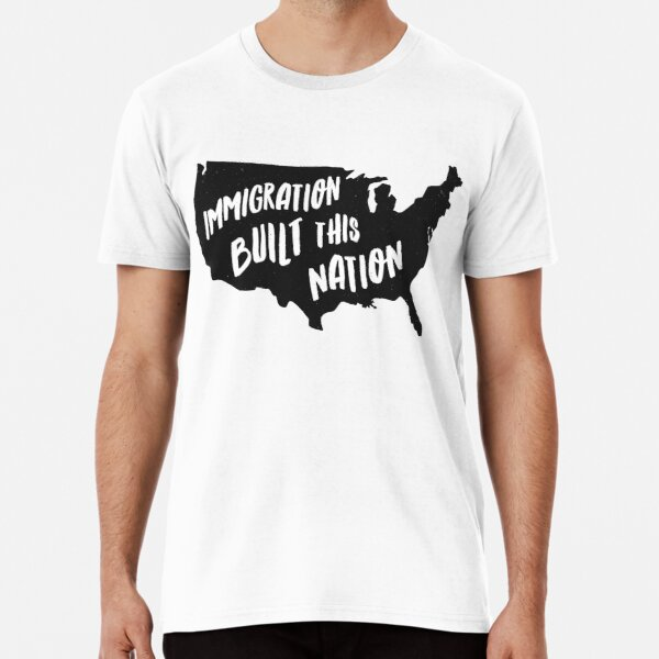 Immigration Built This Nation Pro Immigrant T-Shirt Premium T-Shirt
