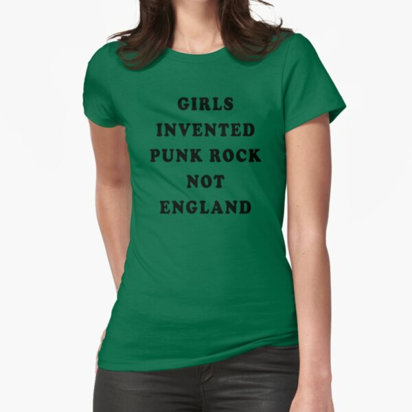 Girls Invented Punk Rock Not England Fitted T-Shirt