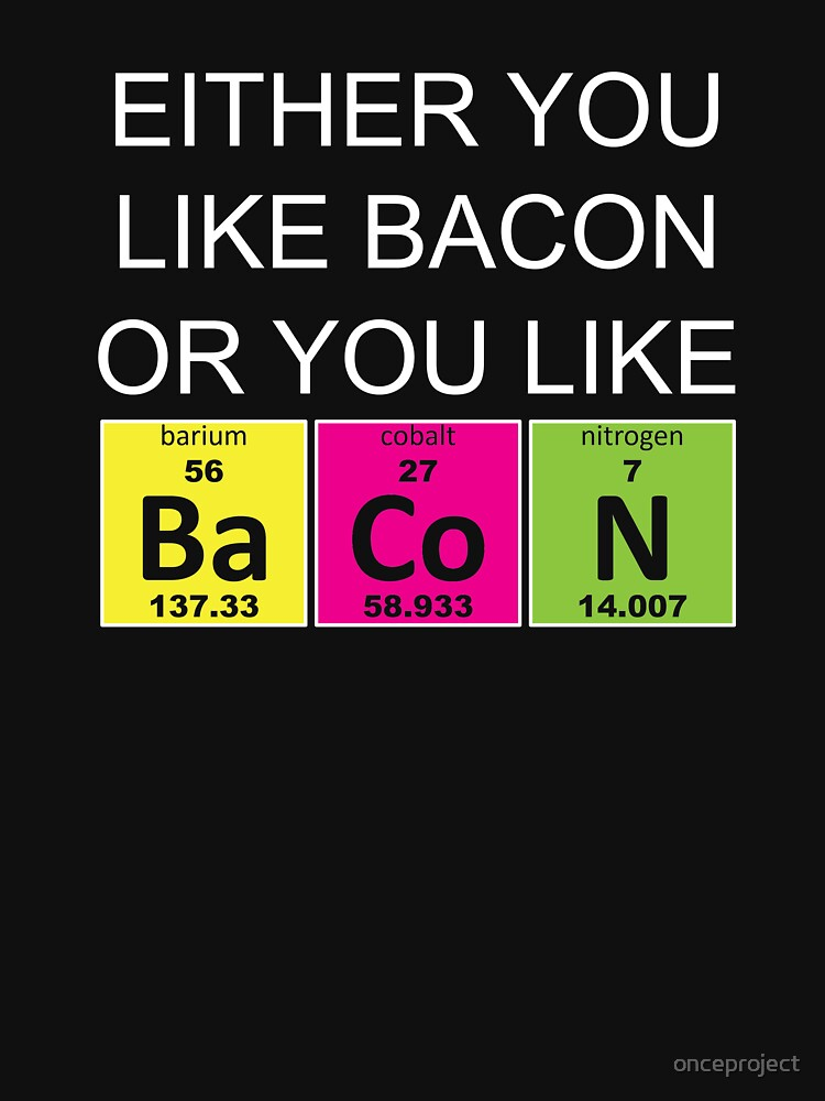Either You Like Bacon Or You Like Bacon  by onceproject