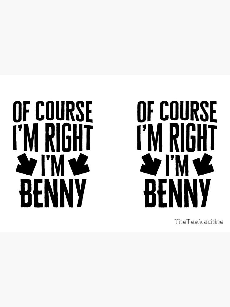 I'm Right I'm Benny Sticker & T-Shirt - Gift For Benny von TheTeeMachine