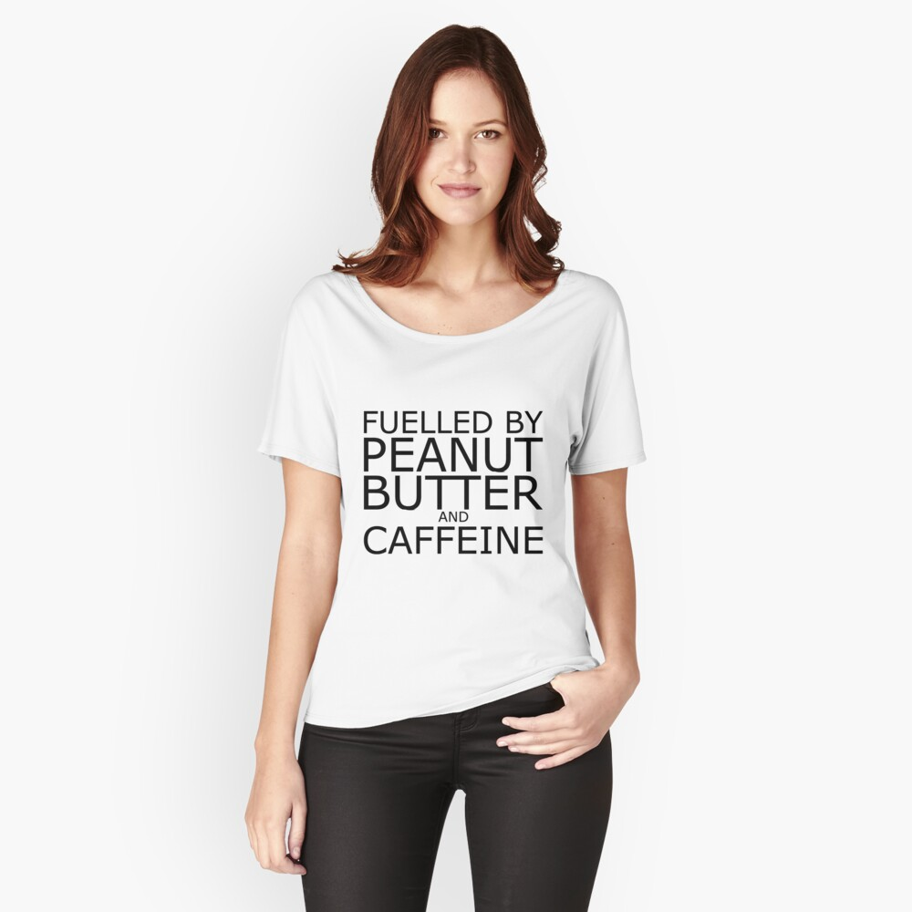 Fuelled By Peanut Butter and Caffeine (Black) Women's Relaxed Fit T-Shirt Front