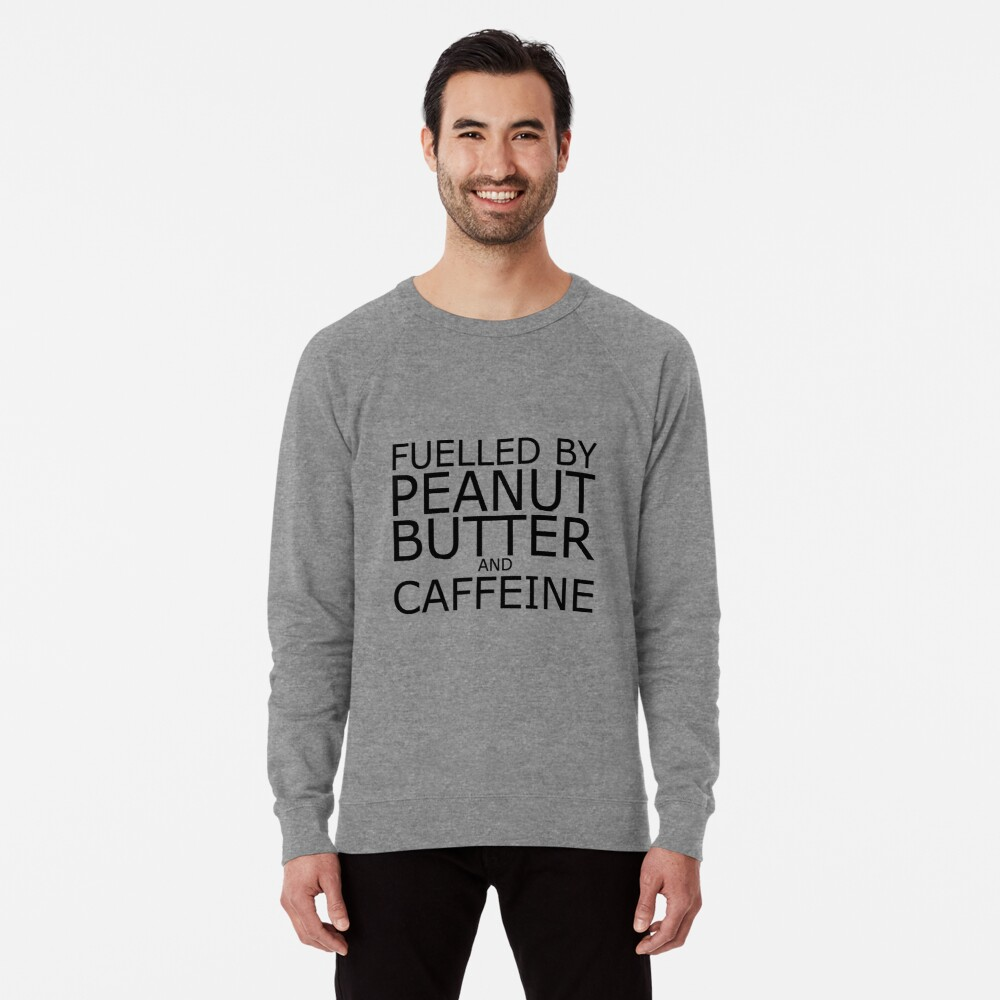 Fuelled By Peanut Butter and Caffeine (Black) Lightweight Sweatshirt Front