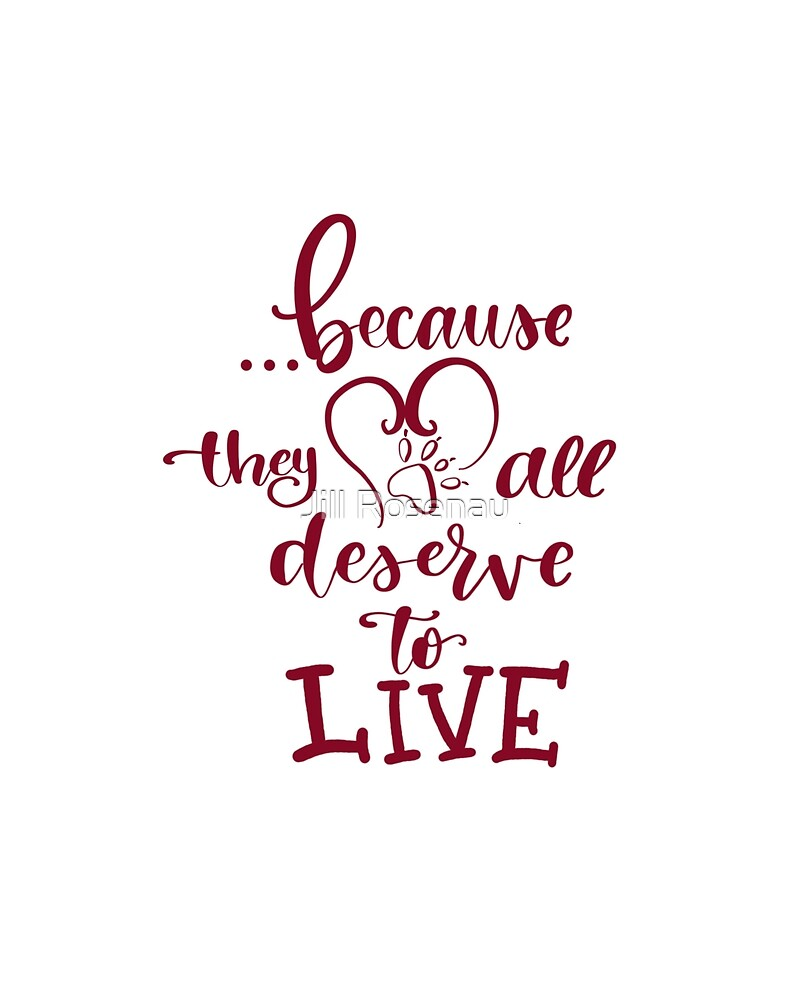... because they all deserve to live by Jill Rosenau