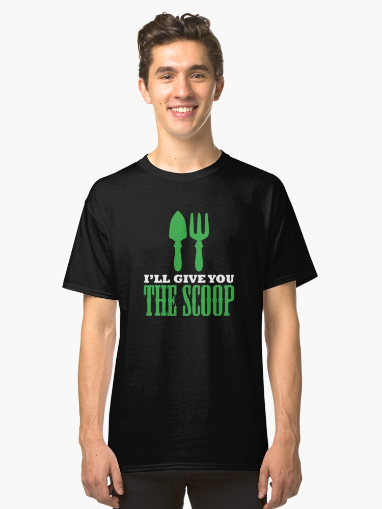 I'll Give You The Scoop Funny Gardening Gift Classic T-Shirt Front