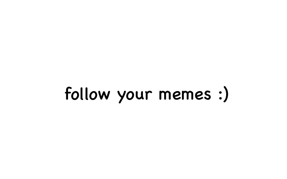 follow your memes by icabreu03