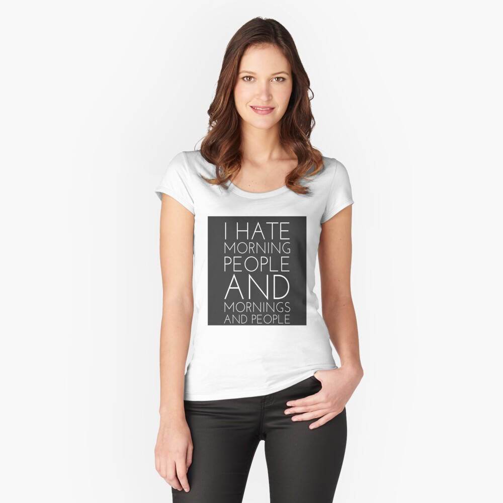 I hate morning people  Women's Fitted Scoop T-Shirt Front
