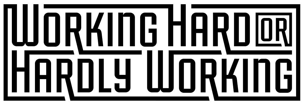 Working Hard or Hardly Working by WalkerrMartinn