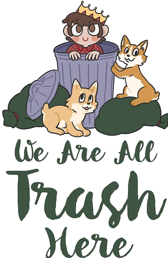 "King Of Trash ""We Are All Trash Here!"" by KingOfTheTrash"