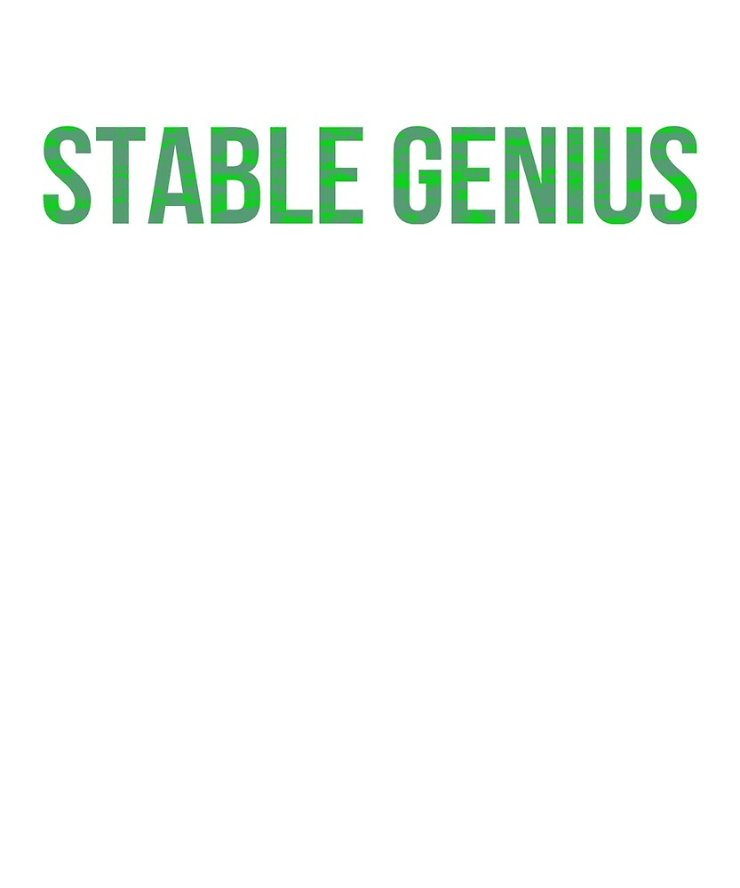 Stable Genius by MoeDeesDotCom