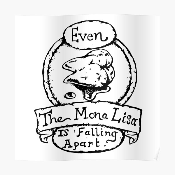 Even the Mona Lisa is Falling Apart - Illustrated Movie Quote Poster