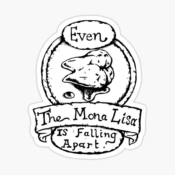 Even the Mona Lisa is Falling Apart - Illustrated Movie Quote Sticker
