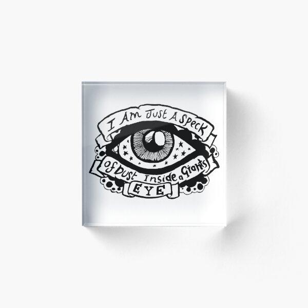 I Am Just a Speck of Dust Inside a Giants Eye - Illustrated Lyrics Acrylic Block