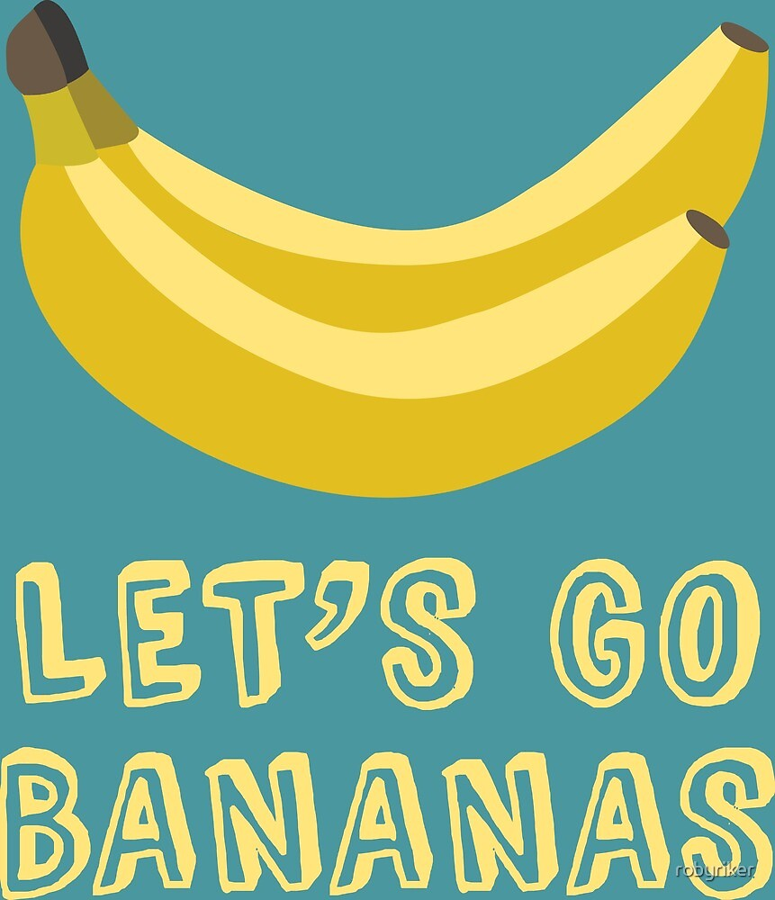 Let's Go Bananas by robyriker