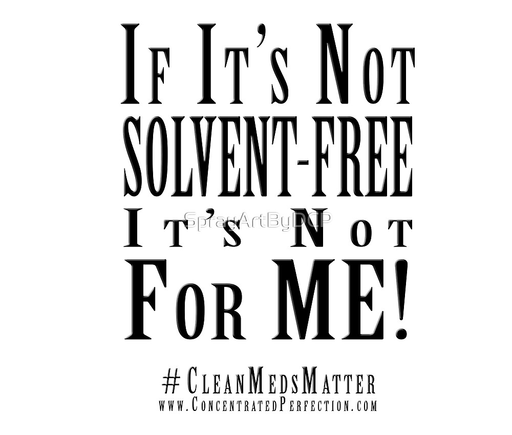 If it's not Solvent-FREE, It's NOT for me! #CleanMedsMatter by SprayArtByDCP