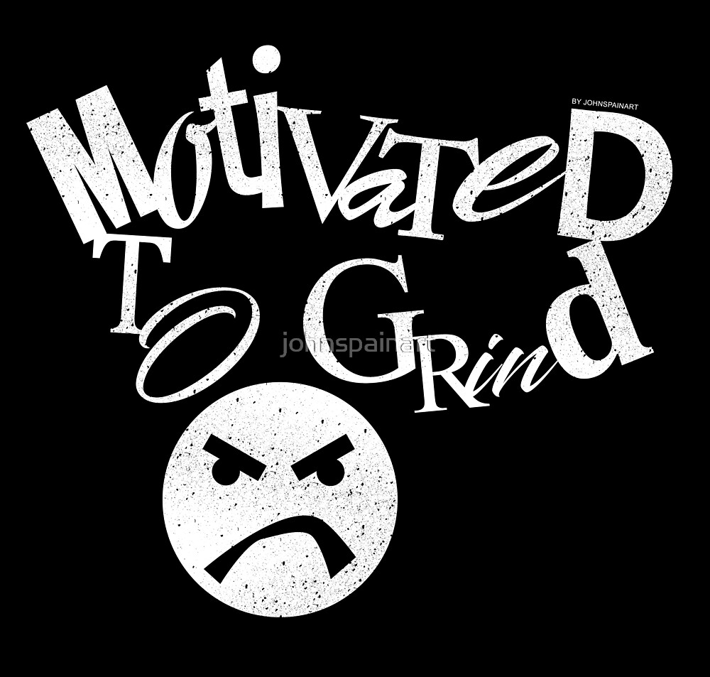 Motivated To Grind by johnspainart