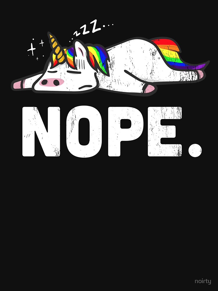 Nope. Not Today T shirt - Funny Lazy Sleepy Unicorn Tee by noirty