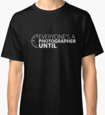 Everyone's A Photographer Until Manual Mode Funny T Shirt Classic T-Shirt