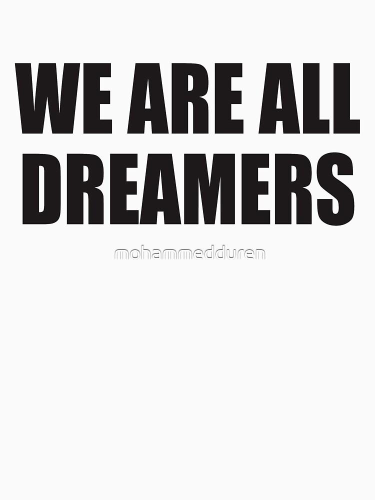We Are All Dreamers Shirt Defend DACA  by mohammedduren