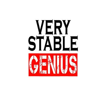 Very Stable Genius - For white shirt by ardeesigns