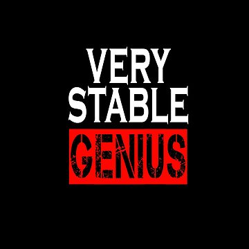 Very Stable Genius - For black shirt by ardeesigns
