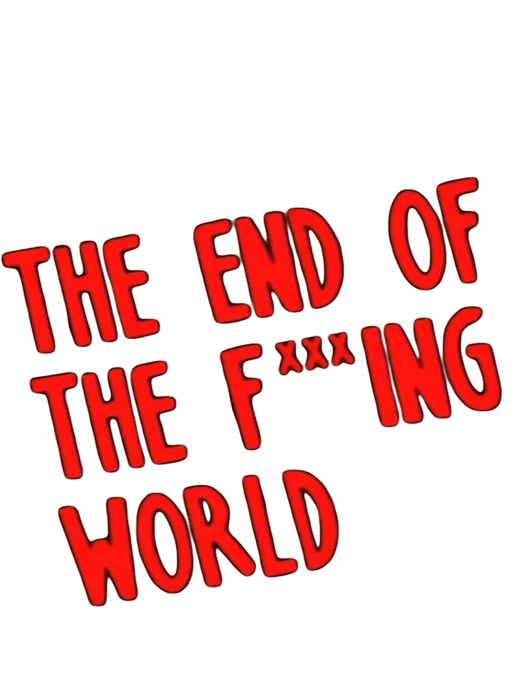 The end of the fucking world  by namwa10