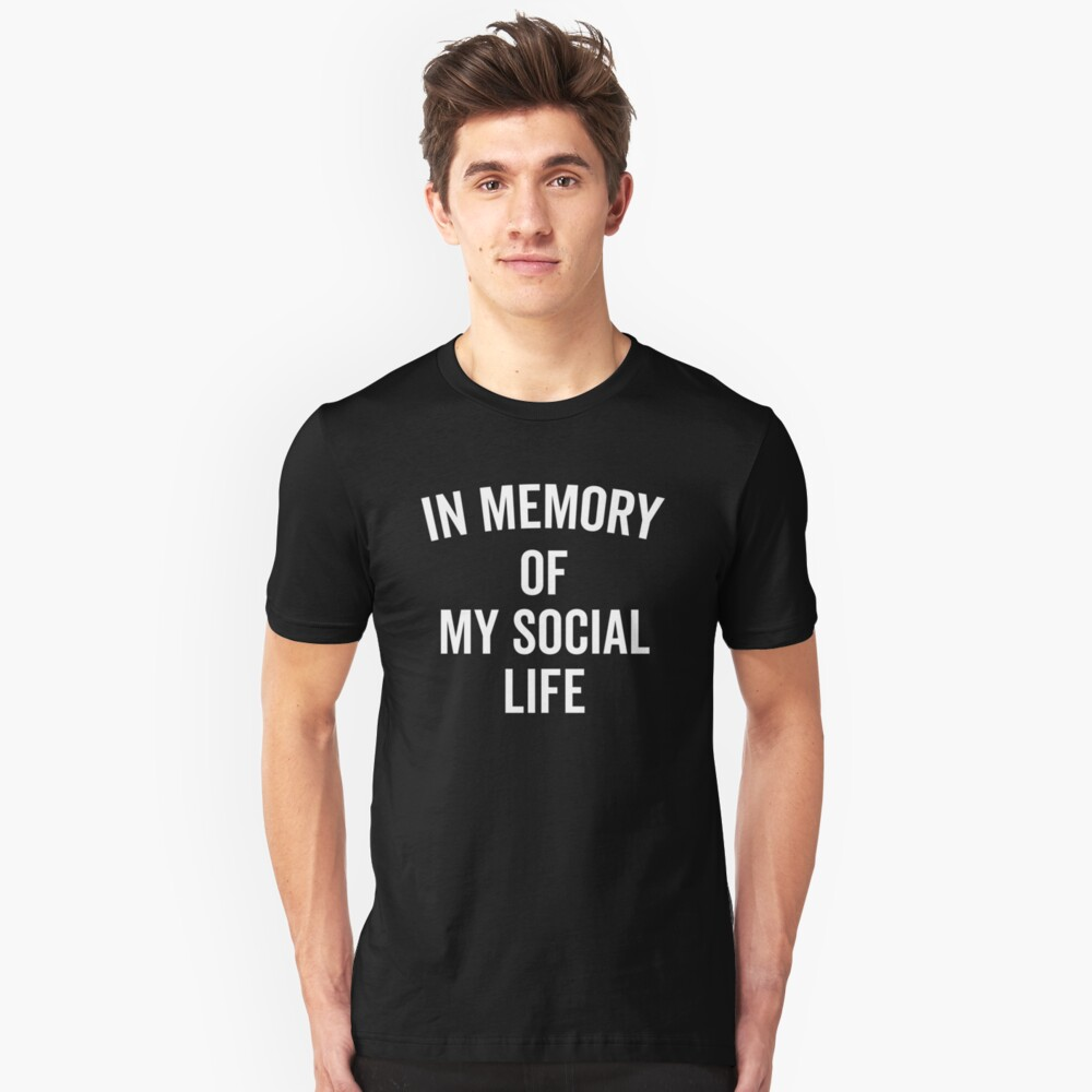 Memory Social Life Funny Quote Unisex T-Shirt Front