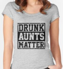 Drunk Aunts Matter Funny Gift for Aunts Tita Women's Fitted Scoop T-Shirt