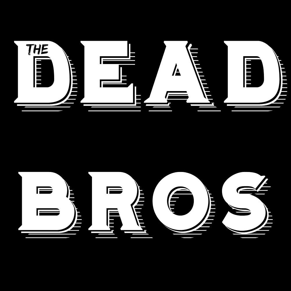Dead Bros Merch 2  by Deadbros