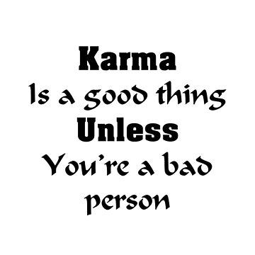Karma Is A Good Thing by FrankiDee