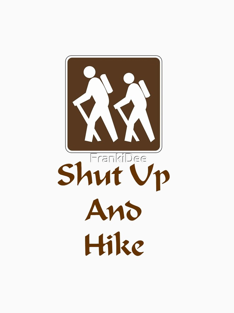 Shut Up and Hike by FrankiDee
