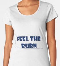 Feel the Burn Women's Premium T-Shirt