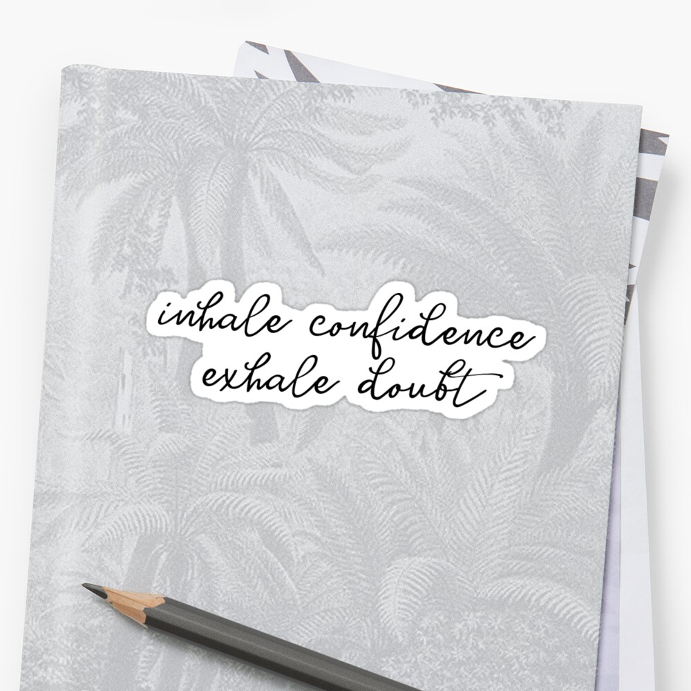 inhale confidence exhale doubt by MadEDesigns