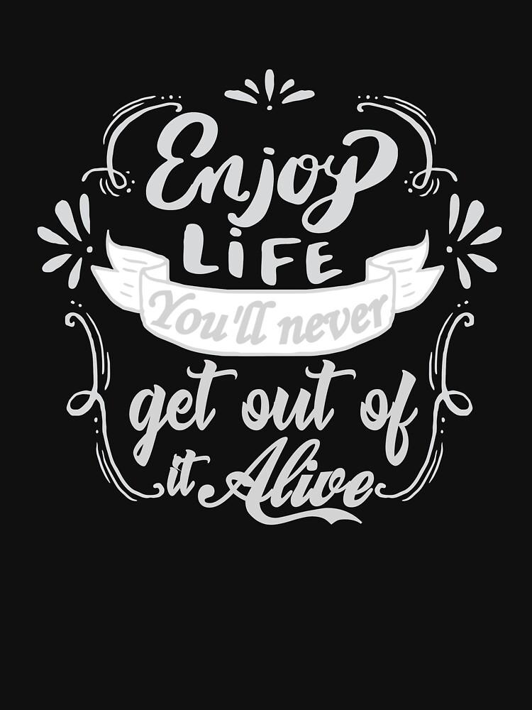 Enjoy Life Cool T-Shirt Saying  by JasonJJ