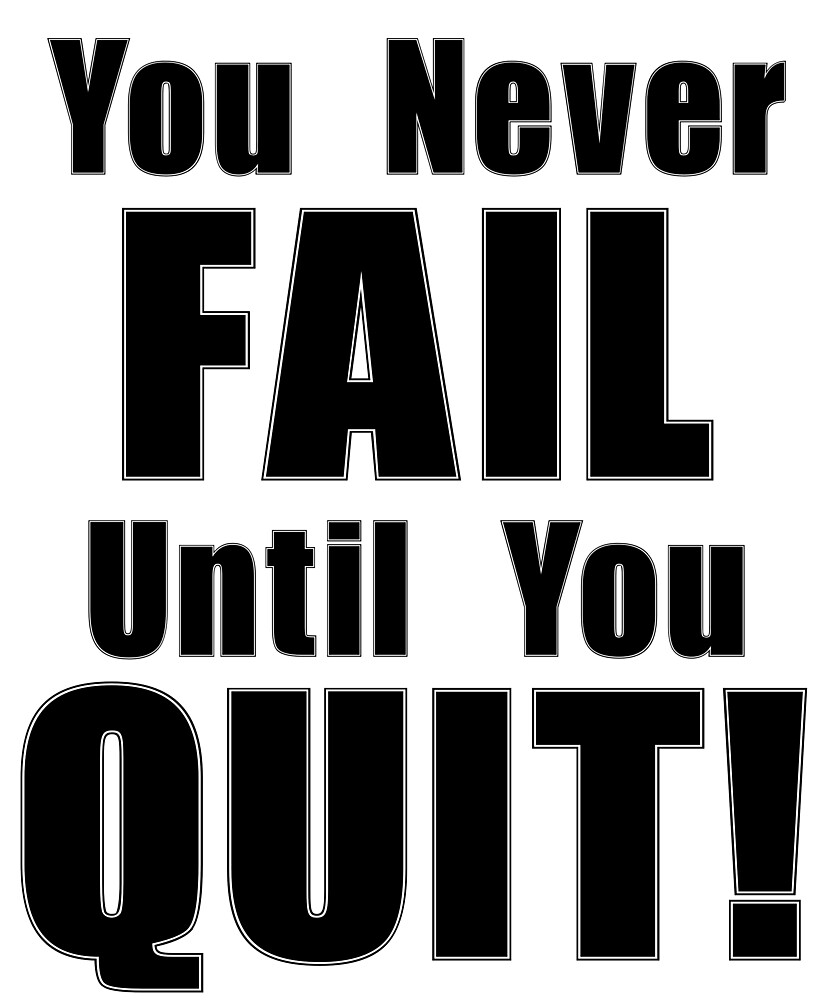 You Never Fail Until You Quit by smainbr