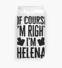 I'm Right I'm Helena Sticker & T-Shirt - Gift For Helena Duvet Cover