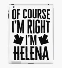 I'm Right I'm Helena Sticker & T-Shirt - Gift For Helena iPad Case/Skin