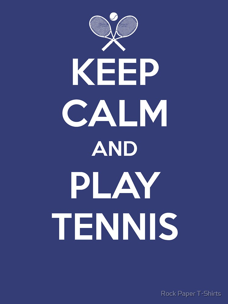 Keep Calm And Play Tennis  by rockpapershirts