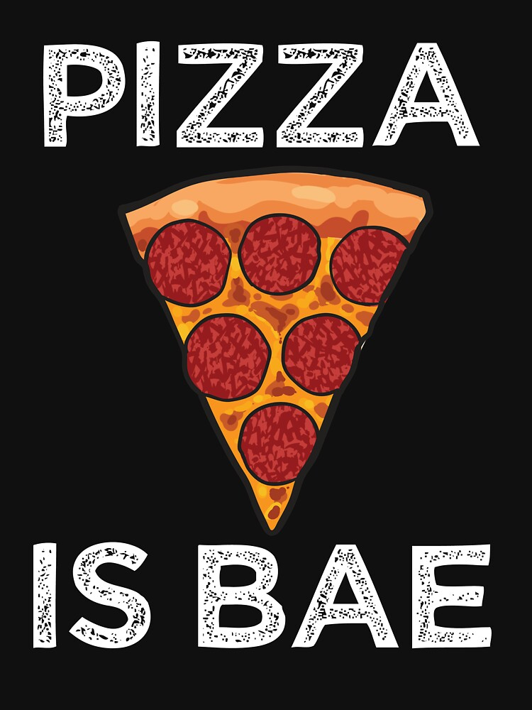 Pizza is BAE funny saying foodie shirt by worksaheart