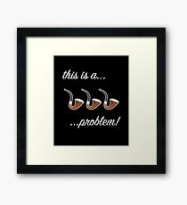 This is a Three-Pipe Problem  Framed Print