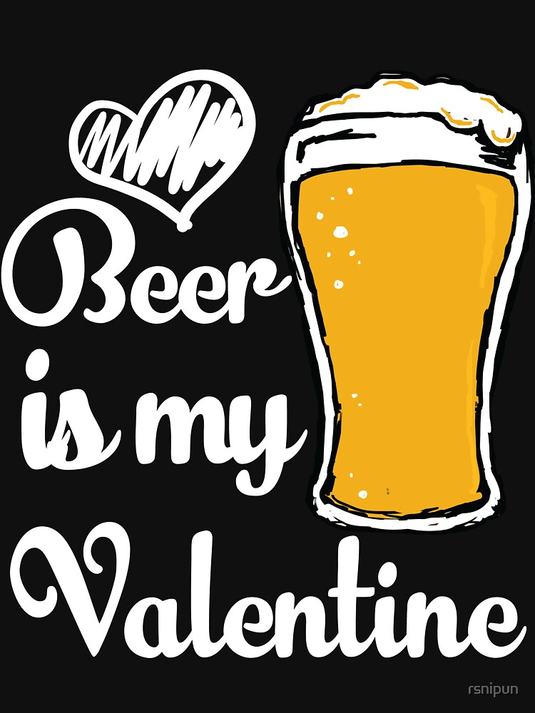 Beer Is My Valentine - Anti Valentines Day T-shirt For Singles by rsnipun
